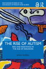 The Rise of Autism: Risk and Resistance in the Age of Diagnosis Cover Image