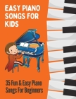 Easy Piano Songs for Kids: 35 Fun & Easy Piano Songs For Beginners Cover Image