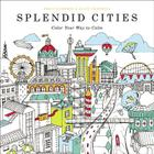 Splendid Cities: Color Your Way to Calm Cover Image