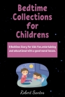 Bedtime Collections for Childrens: A Bedtime Story for kids fun, entertaining and educational with a good moral lesson. Cover Image