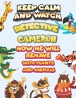 keep calm and watch detective Cameron how he will behave with plant and animals: A Gorgeous Coloring and Guessing Game Book for Cameron /gift for Came Cover Image