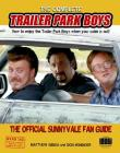 The Complete Trailer Park Boys: How to Enjoy the Trailer Park Boys When the Cable is Out Cover Image