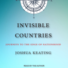Invisible Countries: Journeys to the Edge of Nationhood Cover Image