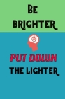 Be Brighter Put Down the Lighter: Stop smoking note book write your daily hobbit to think better and stop smoking Cover Image