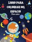 Libro para colorear del espacio para niños: Libro para colorear del espacio para los niños.increíble libro para colorear y actividades para niños y ni Cover Image
