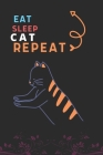 Eat Sleep Cat Repeat: Best Gift for Cat Lovers, 6 x 9 in, 110 pages book for Girl, boys, kids, school, students Cover Image