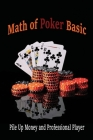 Math of Poker Basic: Pile Up Money and Professional Player: Essential Poker Math Cover Image