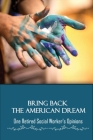 Bring Back The American Dream: One Retired Social Worker's Opinions: Inspirational Stories Of Social Workers Cover Image
