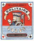 The Little Book Of Solitaire: More Than Fifteen Versions Of The Classic Card Game Complete Deck Of Cards Attached Cover Image