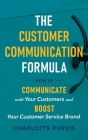 The Customer Communication Formula: How to communicate with your customers and boost your customer service brand Cover Image