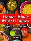 Home-made Indian dishes: 25 easy and tasty recipes for beginners. Full color Cover Image