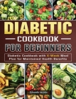 Diabetic Cookbook for Beginners: Diabetic Cookbook with 4-Week Meal Plan for Maintained Health Benefits Cover Image