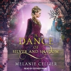 A Dance of Silver and Shadow Lib/E: A Retelling of the Twelve Dancing Princesses Cover Image