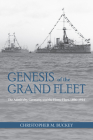 Genesis of the Grand Fleet: The Admiralty Germany and the Home Fleet 1896-1914 (Studies in Naval History and Sea Power) Cover Image