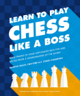 Learn to Play Chess Like a Boss: Make Pawns of Your Opponents with Tips and Tricks From a Grandmaster of the Game Cover Image