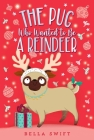 The Pug Who Wanted to Be a Reindeer Cover Image