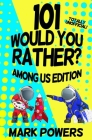 101 Would you Rather? Among Us Edition Cover Image