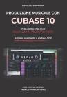 Produzione musicale con Cubase 10: Percorso pratico dalle basi al prodotto finito Cover Image