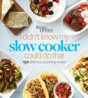 Better Homes and Gardens I Didn't Know My Slow Cooker Could Do That: 150 Delicious, Surprising Recipes (Better Homes and Gardens Cooking) Cover Image