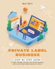 Private Label Business: Step by Step guide to Make Thorough, Concrete and Concise Business Plan to Own Private Label Business on Amazon Cover Image
