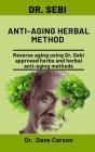 Dr. Sebi Anti-Aging Herbal Method: Reverse Aging Using Dr. Sebi Approved Herbs And Herbal Anti-Aging Methods Cover Image