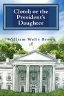 Clotel; Or the President's Daughter Cover Image