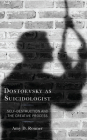 Dostoevsky as Suicidologist: Self-Destruction and the Creative Process (Crosscurrents: Russia's Literature in Context) Cover Image