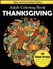 Thanksgiving Adult Coloring Book: New and Expanded Edition, 100 Unique Designs, Turkeys, Cornucopias, Autumn Leaves, Harvest, and More! Cover Image