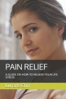 Pain Relief: A Guide on How to Relieve Your Life Stress Cover Image