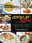Copycat Recipes: Chinese Cookbook for Beginners with 130 Tasty and Classic Recipes to Make at Home Cover Image