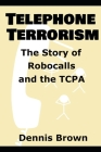 Telephone Terrorism: The Story of Robocalls and the TCPA Cover Image