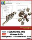 Solidworks 2016: A Power Guide for Beginners and Intermediate Users Cover Image