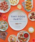 Tiny Food Party!: Bite-Size Recipes for Miniature Meals Cover Image