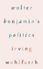 Walter Benjamin's Politics Cover Image