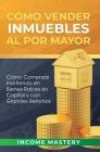 Cómo vender inmuebles al por mayor: Cómo Comenzar Invirtiendo en Bienes Raíces sin Capital y con Grandes Retornos Cover Image
