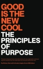 Good Is the New Cool: The Principles Of Purpose Cover Image