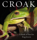 Croak: A Book of Fun for Frog Lovers Cover Image