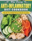 The Easy Anti-inflammatory Diet Cookbook: Easy and Time-Saving Recipes for People Who Are Living a Busy Life to Keep Diseases Away and Improve Health Cover Image