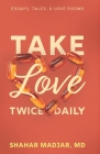 Take Love Twice Daily: Essays, Tales, and Love Poems Cover Image