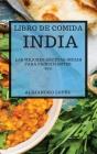 Libro de Comida India 2021 (Indian Recipes 2021 Spanish Edition): Las Mejores Recetas Indias Para Principiantes Cover Image