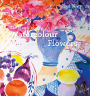 The Magic of Watercolour Flowers Cover Image