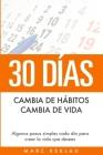 30 Días - Cambia de hábitos, cambia de vida: Algunos pasos simples cada día para crear la vida que deseas Cover Image