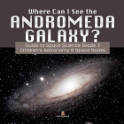 Where Can I See the Andromeda Galaxy? Guide to Space Science Grade 3 - - Children's Astronomy & Space Books Cover Image