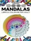 Mandalas Libro da colorare per adulti: 70 Disegni e Motivi Rilassanti contro lo Stress, Serie di Libri da Colorare per Adulti . / 70 Bellissime Immagi Cover Image