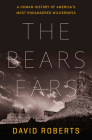 The Bears Ears: A Human History of America's Most Endangered Wilderness Cover Image