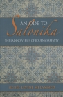 An Ode to Salonika: The Ladino Verses of Bouena Sarfatty (Indiana Series in Sephardi and Mizrahi Studies) Cover Image