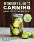 Beginner's Guide to Canning: 90 Easy Recipes to Can, Savor, and Gift Cover Image