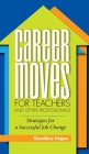 Career Moves for Teachers and Other Professionals: Strategies for a Successful Job Change Cover Image