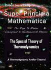 Super Principia Mathematica - The Rage to Master Conceptual & Mathematica Physics - The Special Theory of Thermodynamics Cover Image