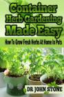 Container Herb Gardening Made Easy: How To Grow Fresh Herbs At Home In Pots Cover Image